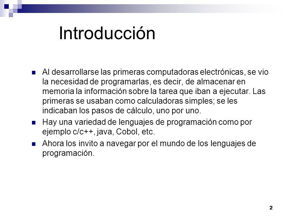 2 Introducción Al desarrollarse las primeras computadoras electrónicas, se vio la necesidad de programarlas, es decir, de almacenar en memoria la información sobre la tarea que iban a ejecutar.