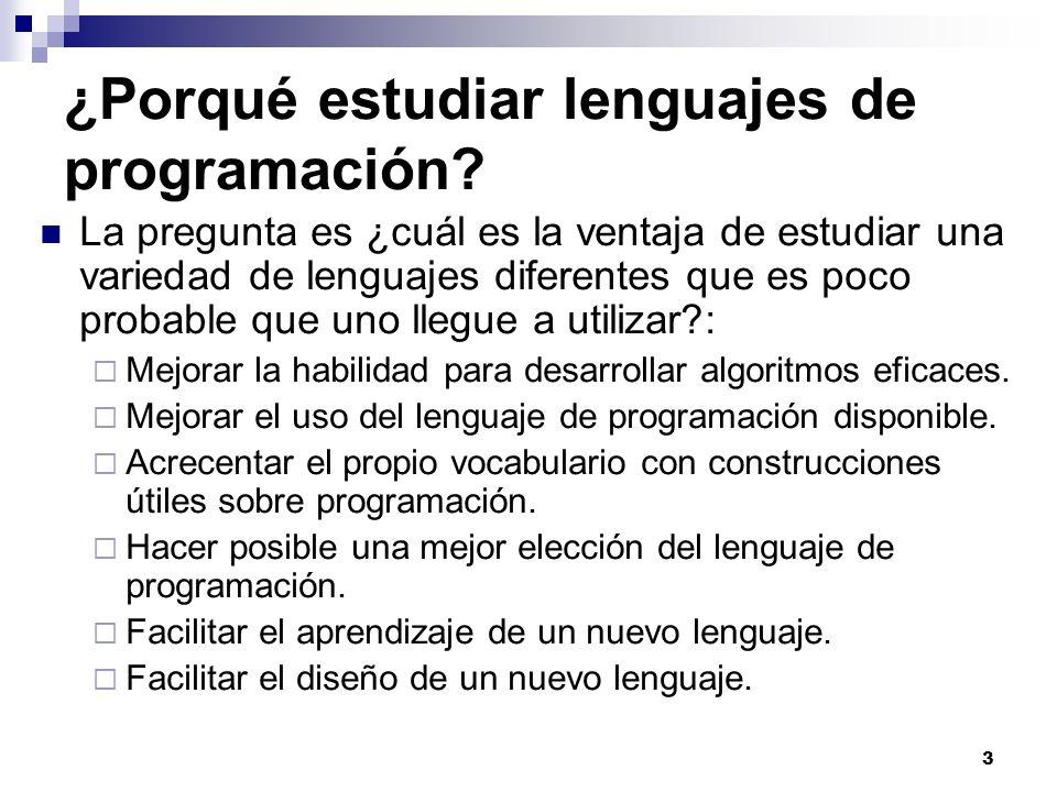 3 ¿Porqué estudiar lenguajes de programación? La pregunta es ¿cuál es la ventaja de estudiar una variedad de lenguajes diferentes que es poco probable