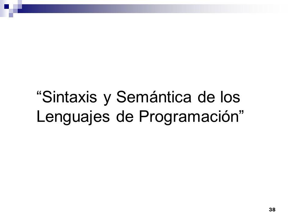 38 Sintaxis y Semántica de los Lenguajes de Programación