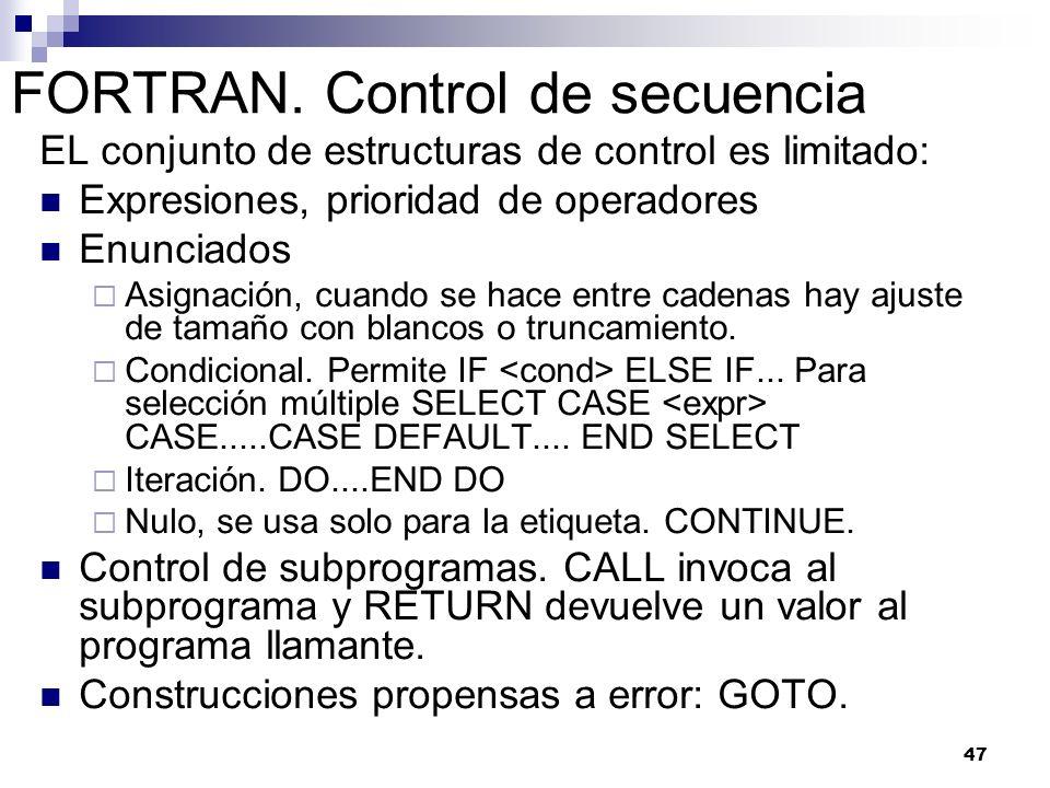 47 FORTRAN. Control de secuencia EL conjunto de estructuras de control es limitado: Expresiones, prioridad de operadores Enunciados Asignación, cuando