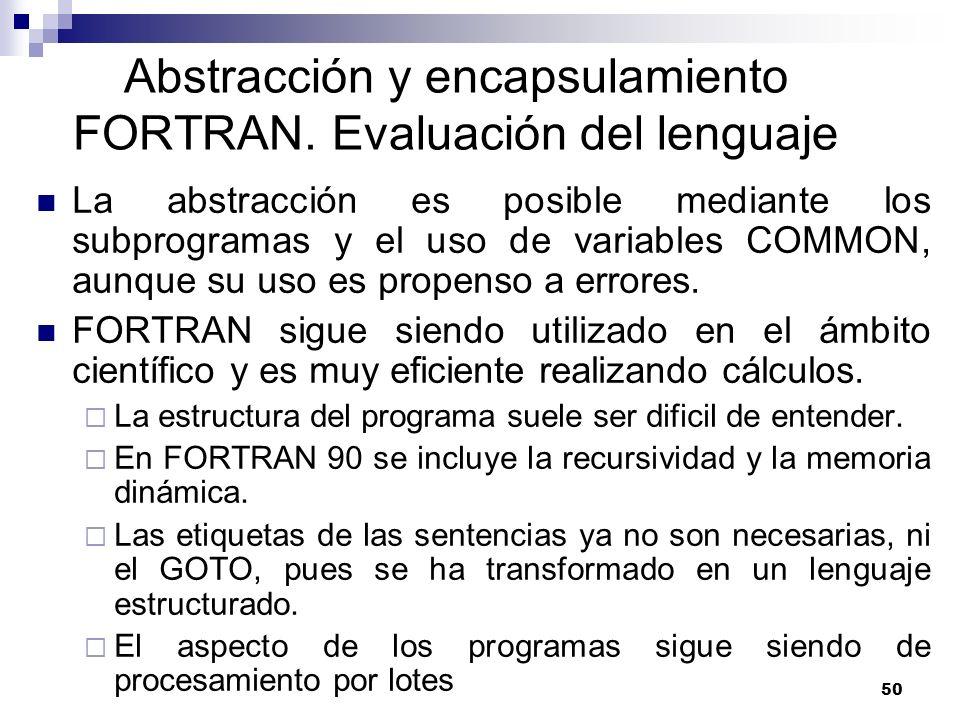 50 Abstracción y encapsulamiento FORTRAN. Evaluación del lenguaje La abstracción es posible mediante los subprogramas y el uso de variables COMMON, au