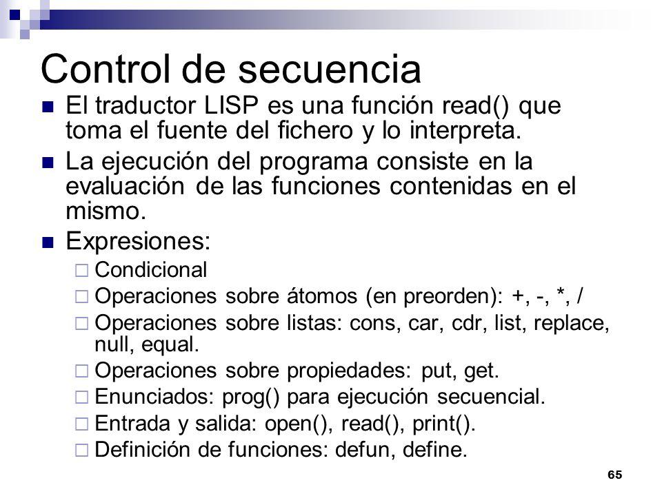 65 Control de secuencia El traductor LISP es una función read() que toma el fuente del fichero y lo interpreta. La ejecución del programa consiste en