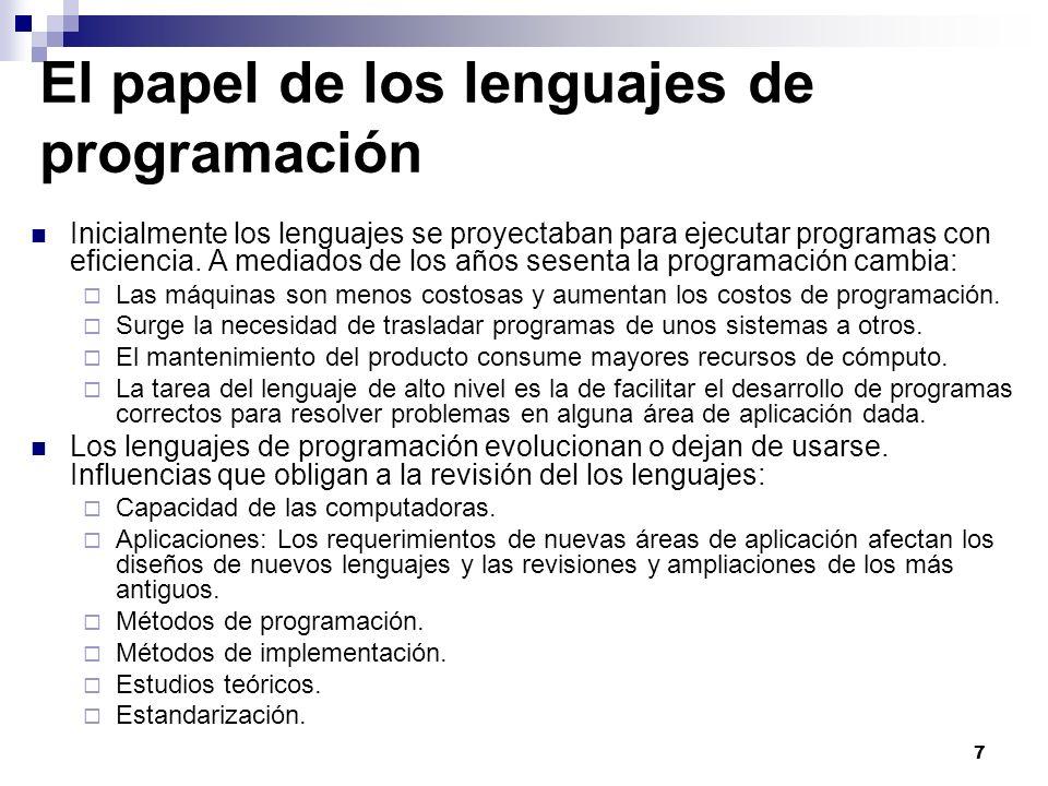 7 El papel de los lenguajes de programación Inicialmente los lenguajes se proyectaban para ejecutar programas con eficiencia. A mediados de los años s