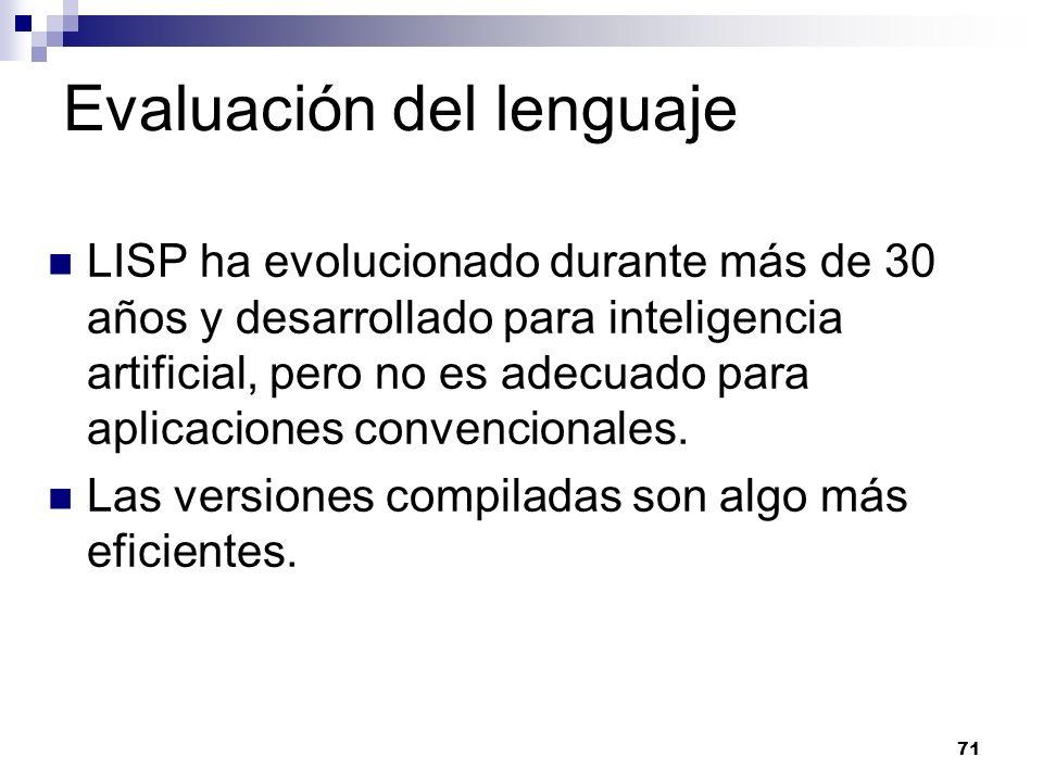 71 Evaluación del lenguaje LISP ha evolucionado durante más de 30 años y desarrollado para inteligencia artificial, pero no es adecuado para aplicaciones convencionales.