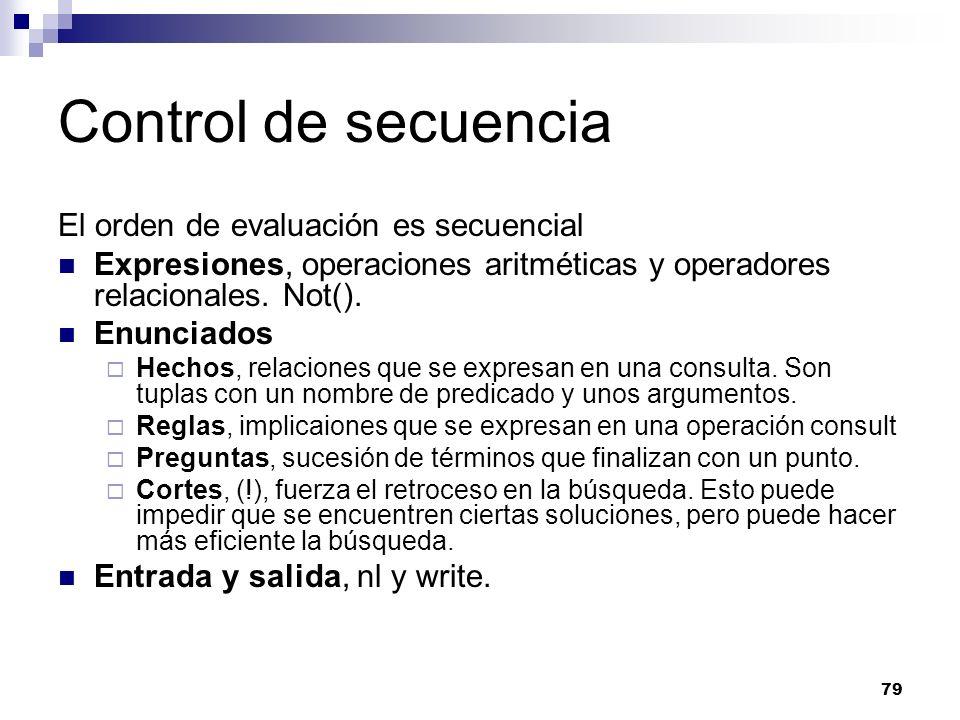 79 Control de secuencia El orden de evaluación es secuencial Expresiones, operaciones aritméticas y operadores relacionales.