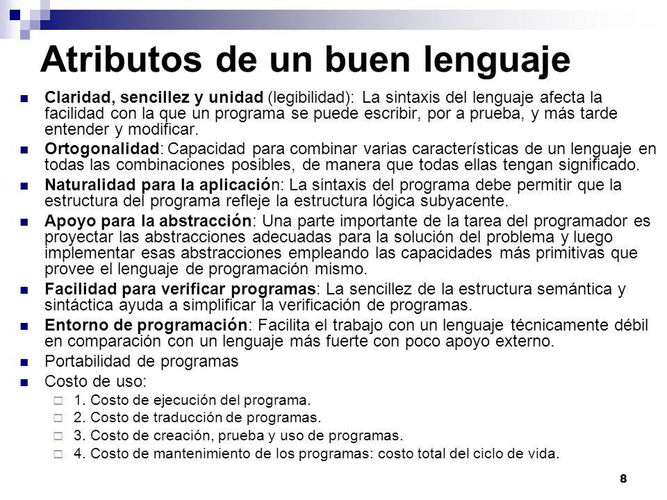 8 Atributos de un buen lenguaje Claridad, sencillez y unidad (legibilidad): La sintaxis del lenguaje afecta la facilidad con la que un programa se puede escribir, por a prueba, y más tarde entender y modificar.