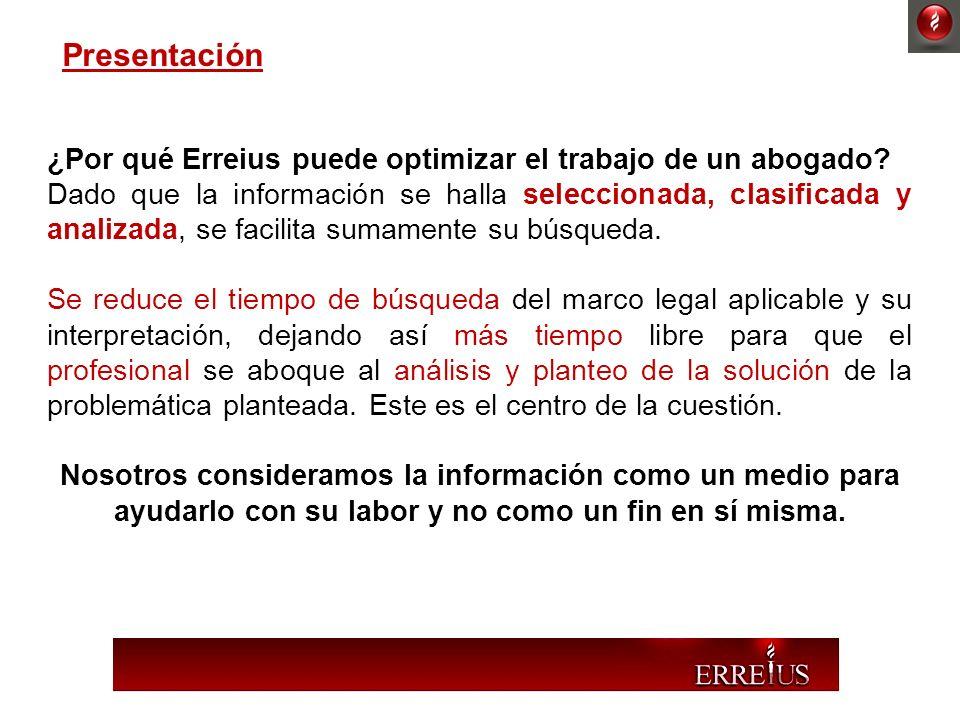 ¿Por qué Erreius puede optimizar el trabajo de un abogado? Dado que la información se halla seleccionada, clasificada y analizada, se facilita sumamen