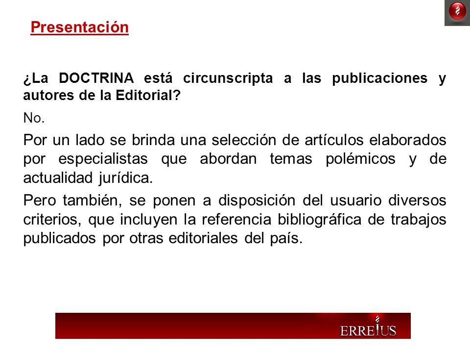 ¿La DOCTRINA está circunscripta a las publicaciones y autores de la Editorial? No. Por un lado se brinda una selección de artículos elaborados por esp