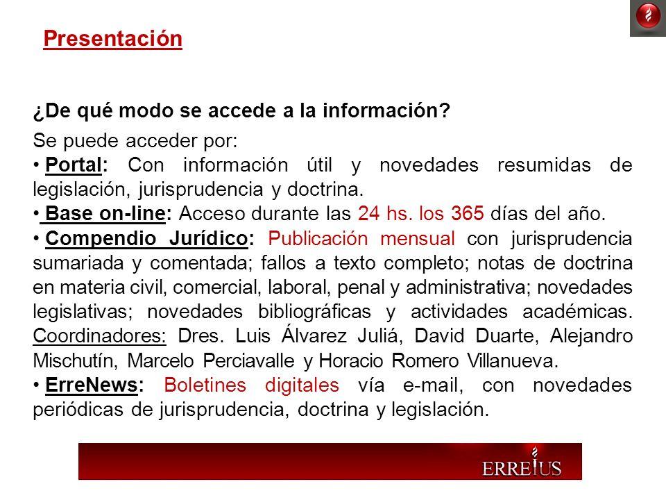 ¿De qué modo se accede a la información? Se puede acceder por: Portal: Con información útil y novedades resumidas de legislación, jurisprudencia y doc
