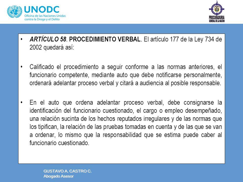 ARTÍCULO 58. PROCEDIMIENTO VERBAL. El artículo 177 de la Ley 734 de 2002 quedará así: Calificado el procedimiento a seguir conforme a las normas anter