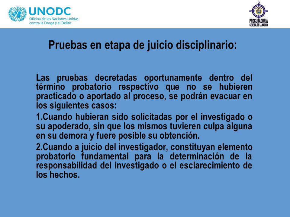 Pruebas en etapa de juicio disciplinario: Las pruebas decretadas oportunamente dentro del término probatorio respectivo que no se hubieren practicado