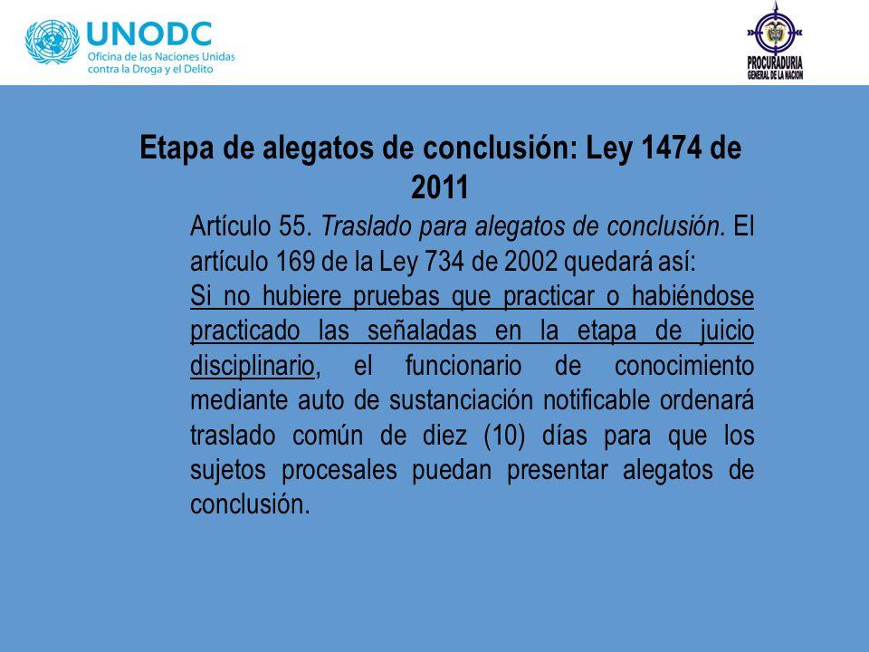 Etapa de alegatos de conclusión: Ley 1474 de 2011 Artículo 55. Traslado para alegatos de conclusión. El artículo 169 de la Ley 734 de 2002 quedará así