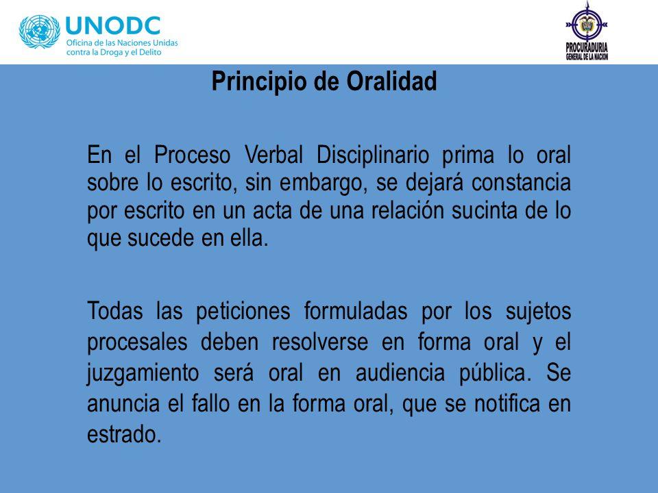 Principio de Oralidad En el Proceso Verbal Disciplinario prima lo oral sobre lo escrito, sin embargo, se dejará constancia por escrito en un acta de u