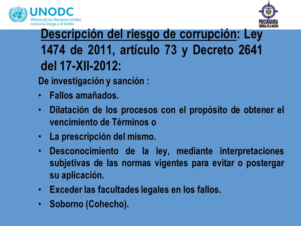 Descripción del riesgo de corrupción: Ley 1474 de 2011, artículo 73 y Decreto 2641 del 17-XII-2012: De investigación y sanción : Fallos amañados. Dila
