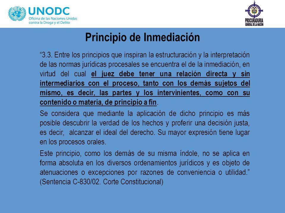 Principio de Inmediación 3.3. Entre los principios que inspiran la estructuración y la interpretación de las normas jurídicas procesales se encuentra