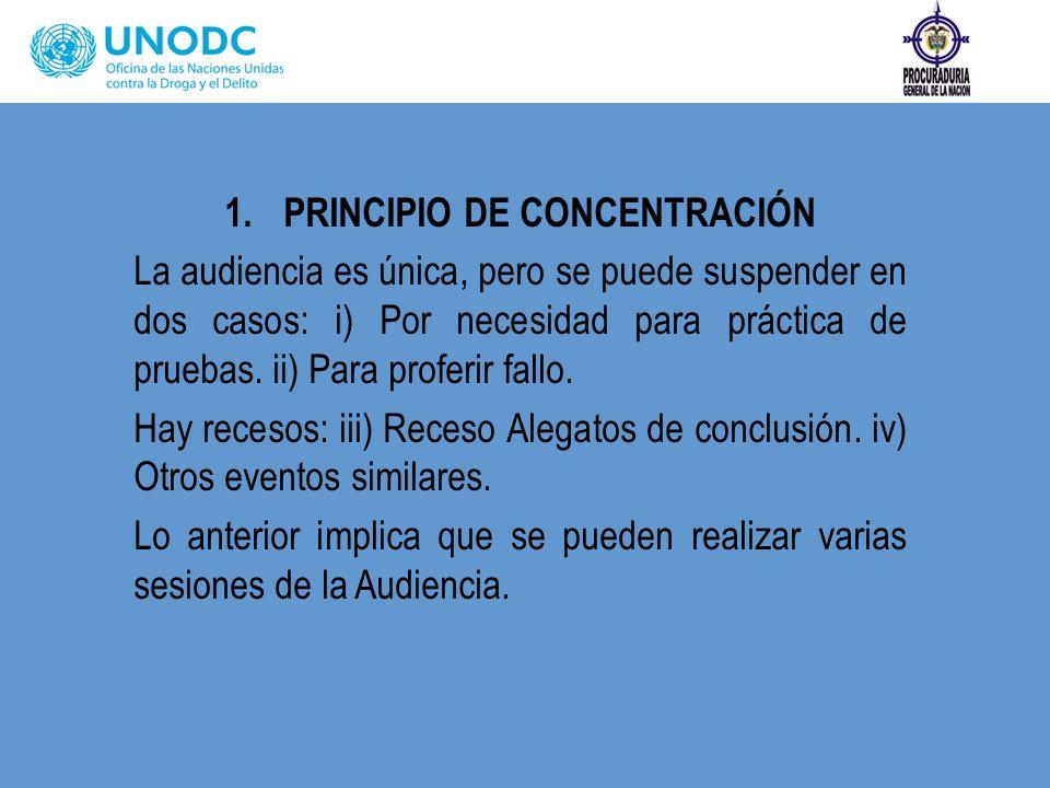 1.PRINCIPIO DE CONCENTRACIÓN La audiencia es única, pero se puede suspender en dos casos: i) Por necesidad para práctica de pruebas. ii) Para proferir