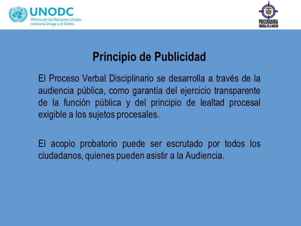 Principio de Publicidad El Proceso Verbal Disciplinario se desarrolla a través de la audiencia pública, como garantía del ejercicio transparente de la