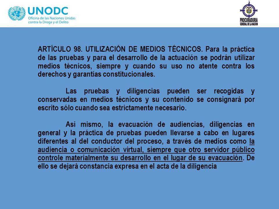 ARTÍCULO 98. UTILIZACIÓN DE MEDIOS TÉCNICOS. Para la práctica de las pruebas y para el desarrollo de la actuación se podrán utilizar medios técnicos,