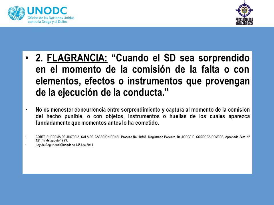 2. FLAGRANCIA: Cuando el SD sea sorprendido en el momento de la comisión de la falta o con elementos, efectos o instrumentos que provengan de la ejecu