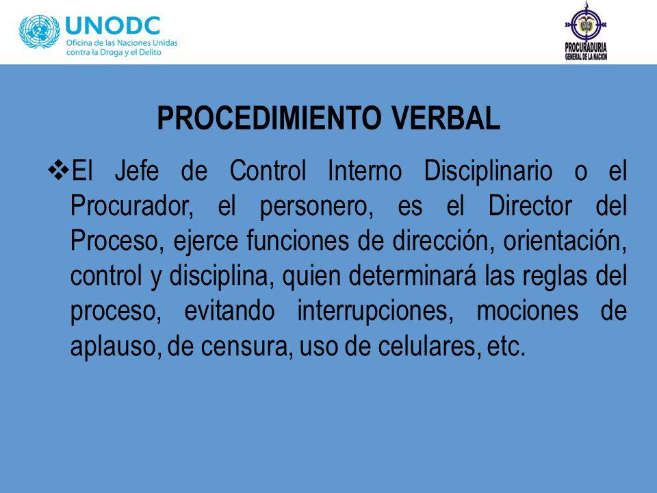 PROCEDIMIENTO VERBAL El Jefe de Control Interno Disciplinario o el Procurador, el personero, es el Director del Proceso, ejerce funciones de dirección