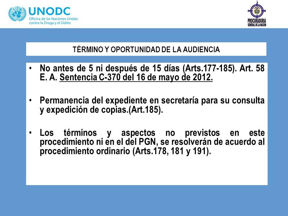 TÉRMINO Y OPORTUNIDAD DE LA AUDIENCIA No antes de 5 ni después de 15 días (Arts.177-185). Art. 58 E. A. Sentencia C-370 del 16 de mayo de 2012. Perman
