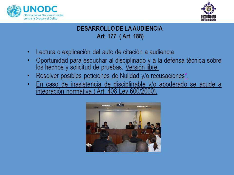 DESARROLLO DE LA AUDIENCIA Art. 177. ( Art. 188) Lectura o explicación del auto de citación a audiencia. Oportunidad para escuchar al disciplinado y a