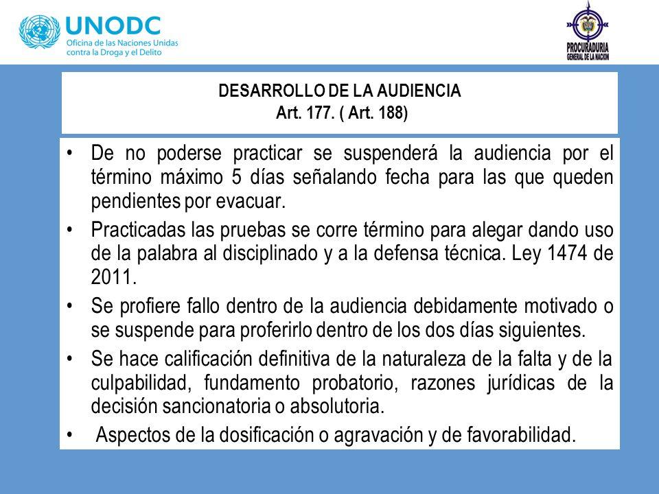 DESARROLLO DE LA AUDIENCIA Art. 177. ( Art. 188) De no poderse practicar se suspenderá la audiencia por el término máximo 5 días señalando fecha para