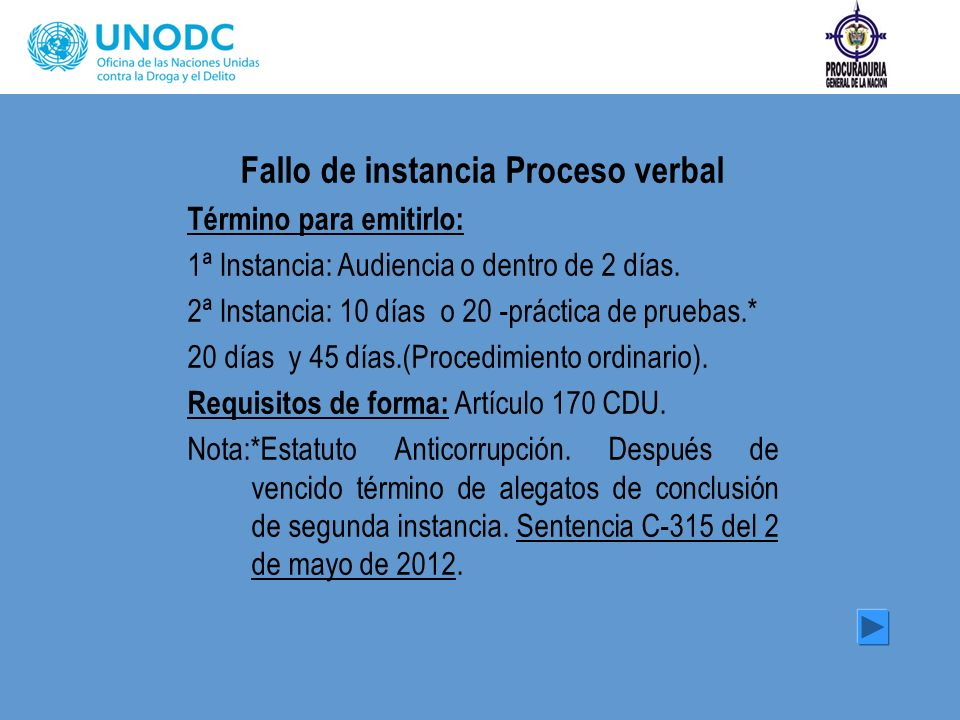 Fallo de instancia Proceso verbal Término para emitirlo: 1ª Instancia: Audiencia o dentro de 2 días. 2ª Instancia: 10 días o 20 -práctica de pruebas.*