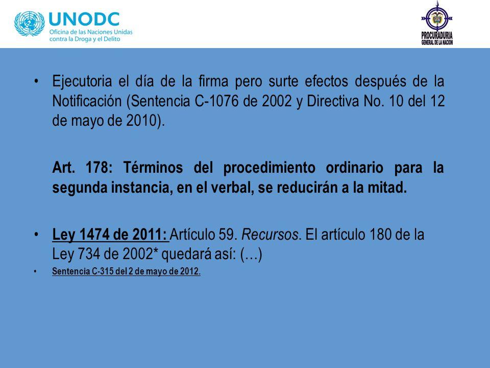 Ejecutoria el día de la firma pero surte efectos después de la Notificación (Sentencia C-1076 de 2002 y Directiva No. 10 del 12 de mayo de 2010). Art.