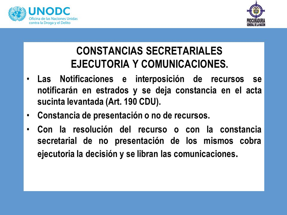 CONSTANCIAS SECRETARIALES EJECUTORIA Y COMUNICACIONES. Las Notificaciones e interposición de recursos se notificarán en estrados y se deja constancia