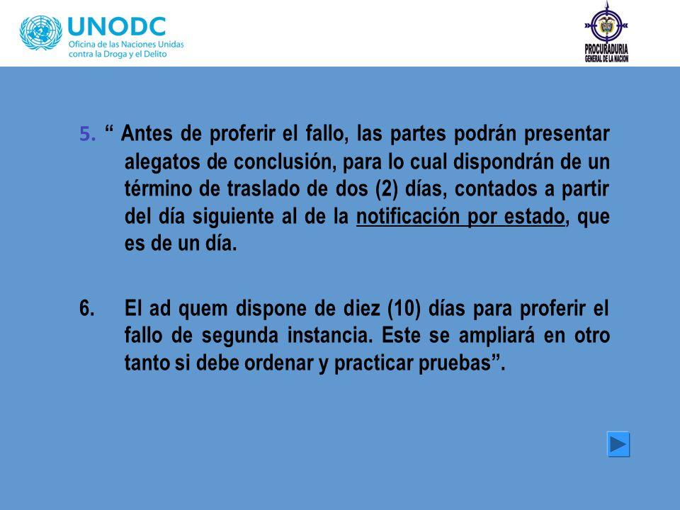 5. Antes de proferir el fallo, las partes podrán presentar alegatos de conclusión, para lo cual dispondrán de un término de traslado de dos (2) días,