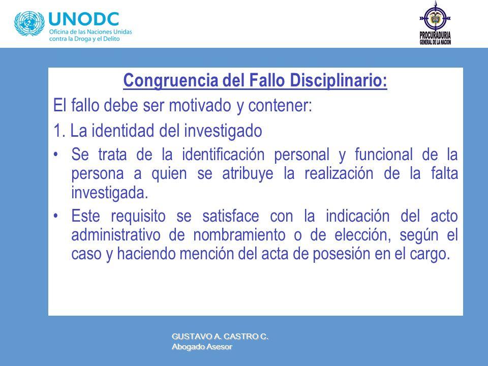 Congruencia del Fallo Disciplinario: El fallo debe ser motivado y contener: 1. La identidad del investigado Se trata de la identificación personal y f
