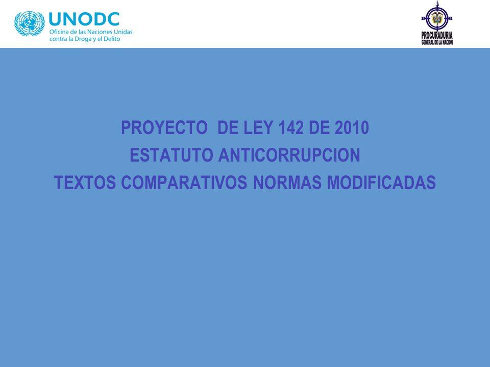 PROYECTO DE LEY 142 DE 2010 ESTATUTO ANTICORRUPCION TEXTOS COMPARATIVOS NORMAS MODIFICADAS