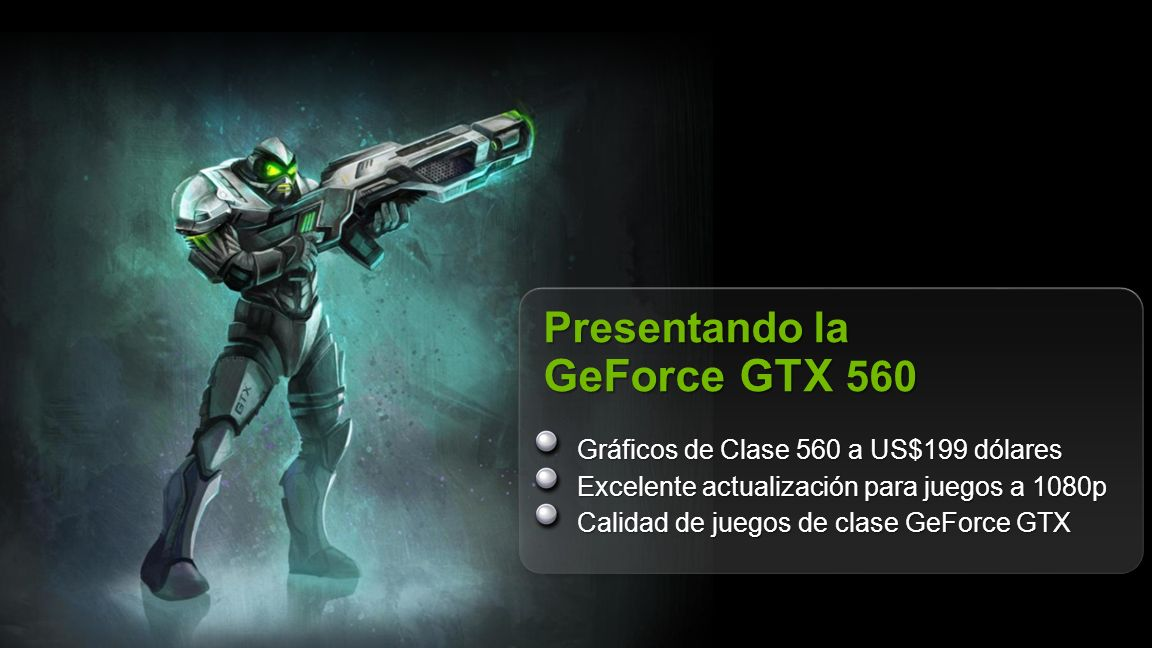 © NVIDIA Confidential – Do Not Distribute 3 Presentando la GeForce GTX 560 Gráficos de Clase 560 a US$199 dólares Excelente actualización para juegos a 1080p Calidad de juegos de clase GeForce GTX