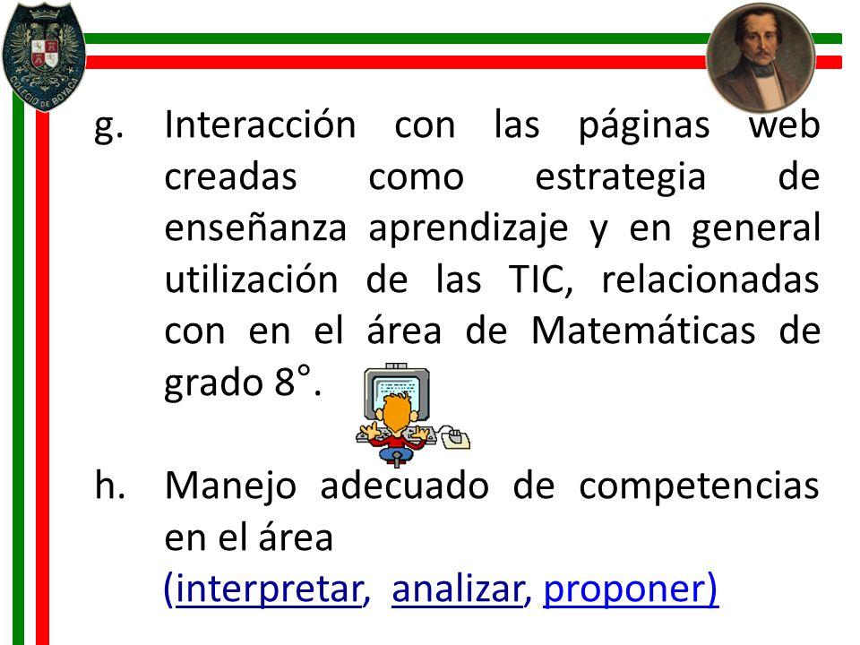 g.Interacción con las páginas web creadas como estrategia de enseñanza aprendizaje y en general utilización de las TIC, relacionadas con en el área de