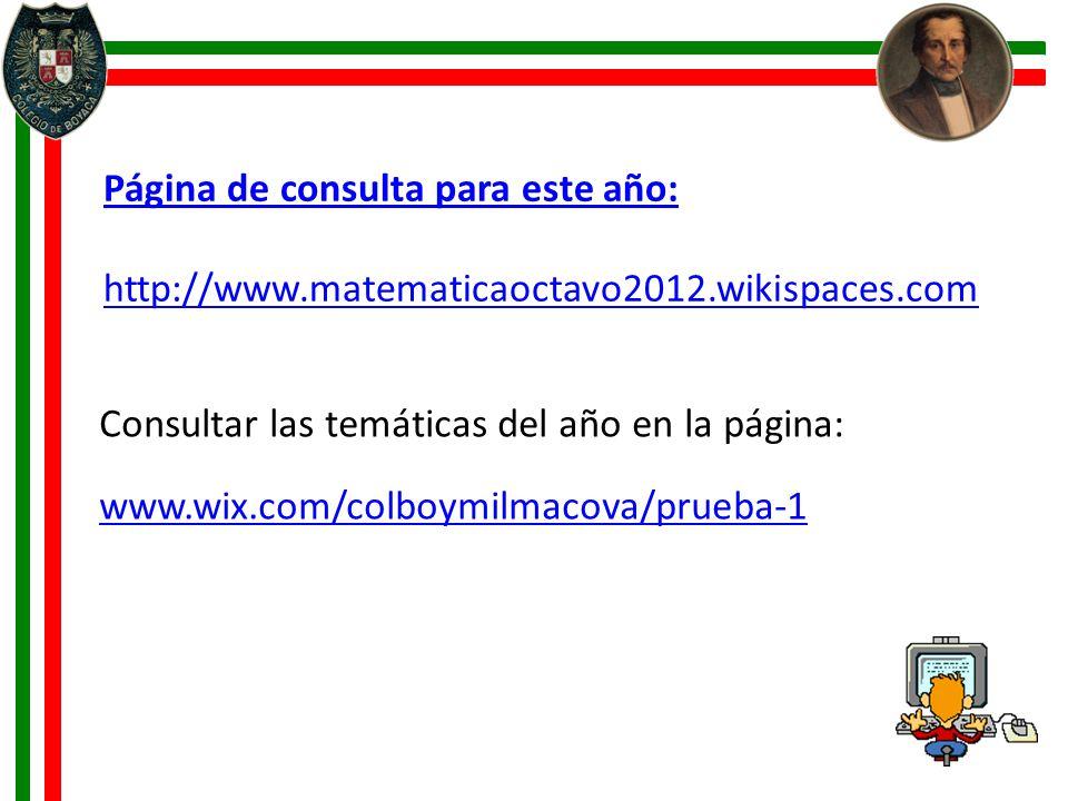 Página de consulta para este año: http://www.matematicaoctavo2012.wikispaces.com Consultar las temáticas del año en la página: www.wix.com/colboymilma