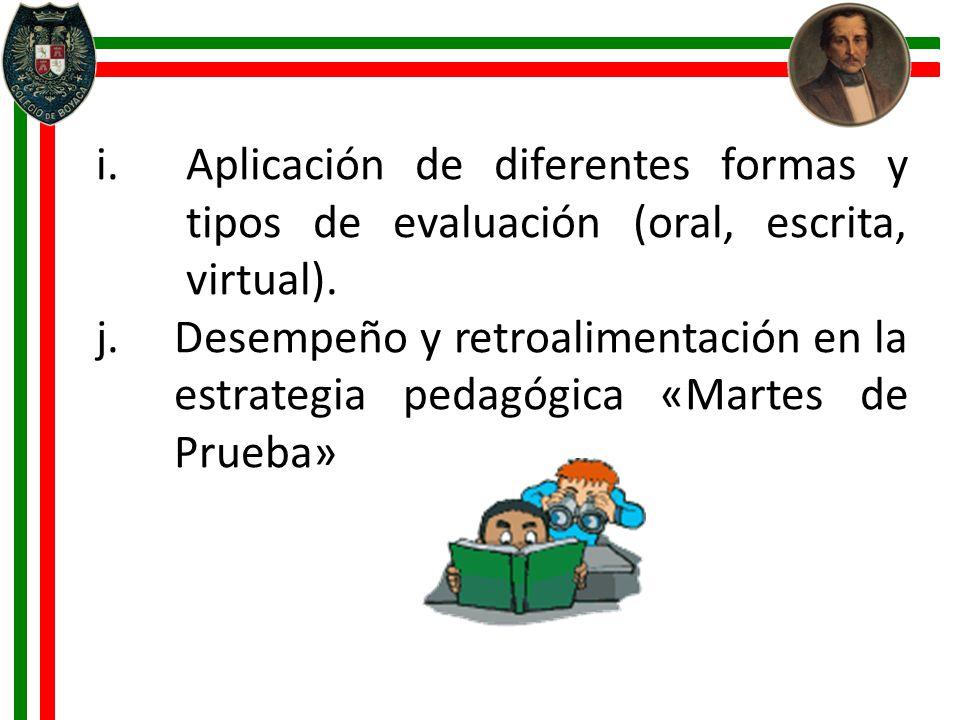 i.Aplicación de diferentes formas y tipos de evaluación (oral, escrita, virtual). j.Desempeño y retroalimentación en la estrategia pedagógica «Martes