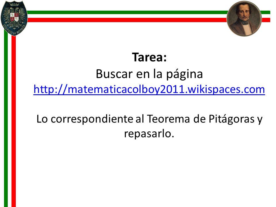 Tarea: Buscar en la página http://matematicacolboy2011.wikispaces.com http://matematicacolboy2011.wikispaces.com Lo correspondiente al Teorema de Pitá