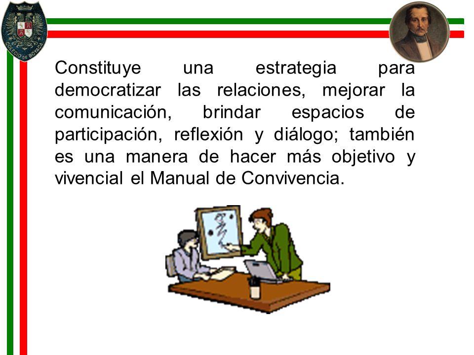 Constituye una estrategia para democratizar las relaciones, mejorar la comunicación, brindar espacios de participación, reflexión y diálogo; también e