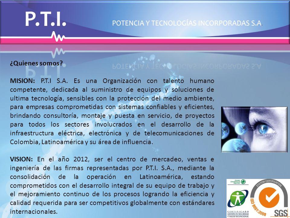 ¿Quienes somos? MISION: P.T.I S.A. Es una Organización con talento humano competente, dedicada al suministro de equipos y soluciones de ultima tecnolo