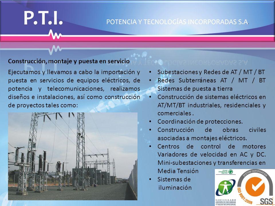 Construcción, montaje y puesta en servicio Ejecutamos y llevamos a cabo la importación y puesta en servicios de equipos eléctricos, de potencia y tele