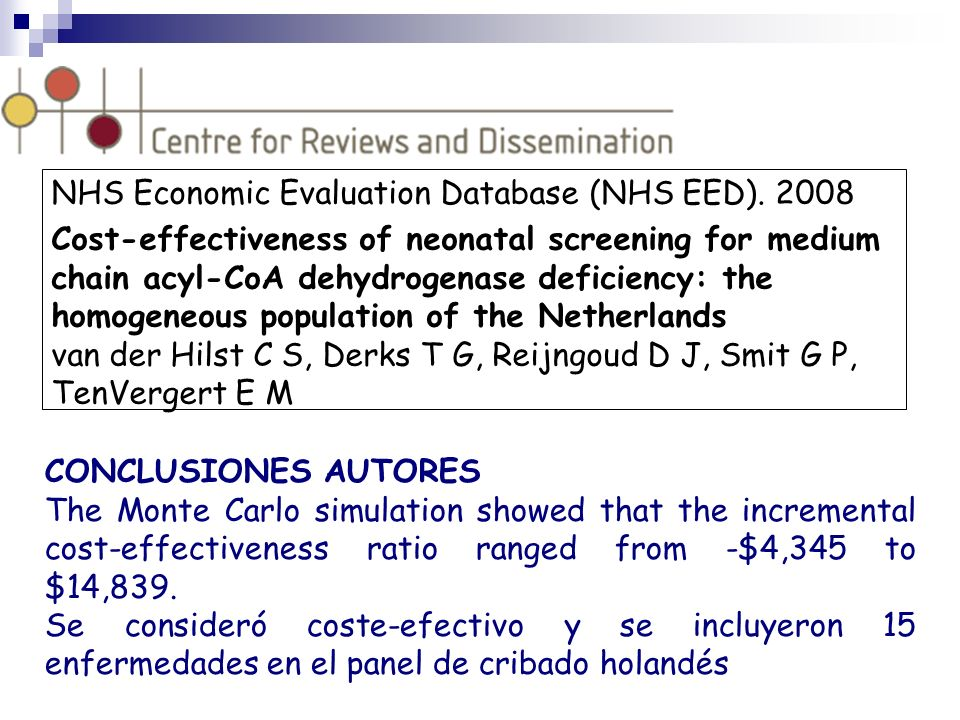 NHS Economic Evaluation Database (NHS EED). 2008 Cost-effectiveness of neonatal screening for medium chain acyl-CoA dehydrogenase deficiency: the homo