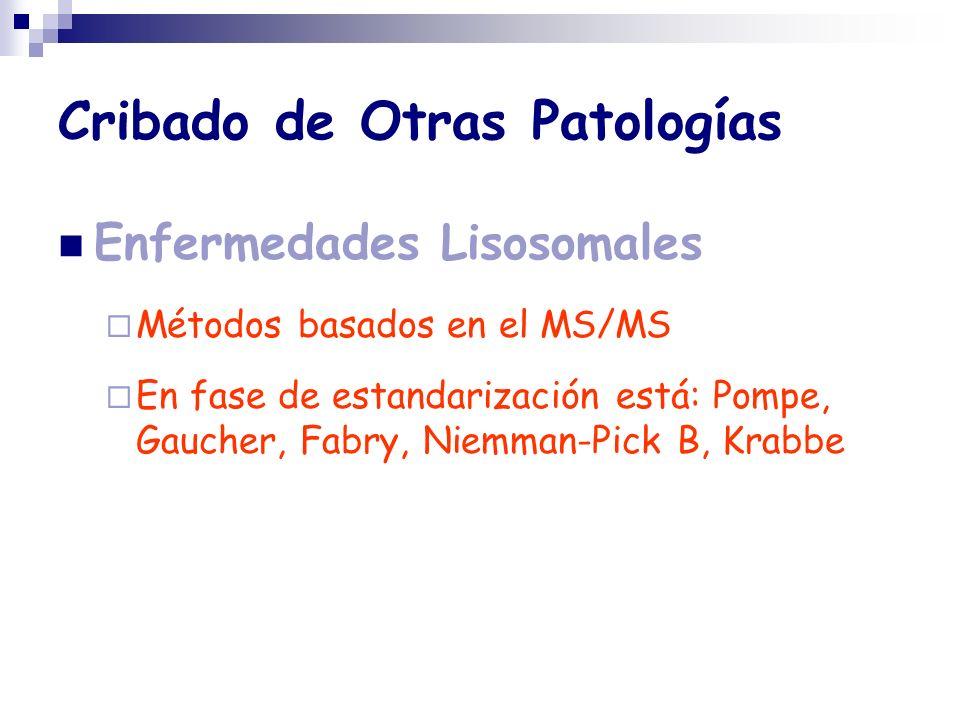 Cribado de Otras Patologías Enfermedades Lisosomales Métodos basados en el MS/MS En fase de estandarización está: Pompe, Gaucher, Fabry, Niemman-Pick
