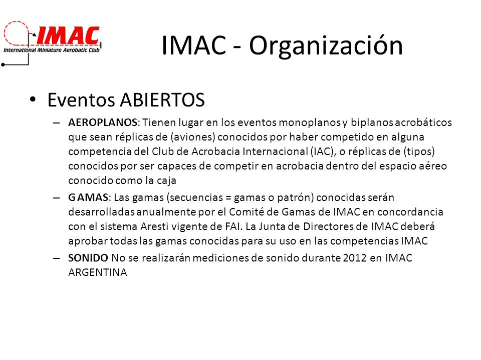 IMAC - Organización Eventos ABIERTOS – AEROPLANOS: Tienen lugar en los eventos monoplanos y biplanos acrobáticos que sean réplicas de (aviones) conoci