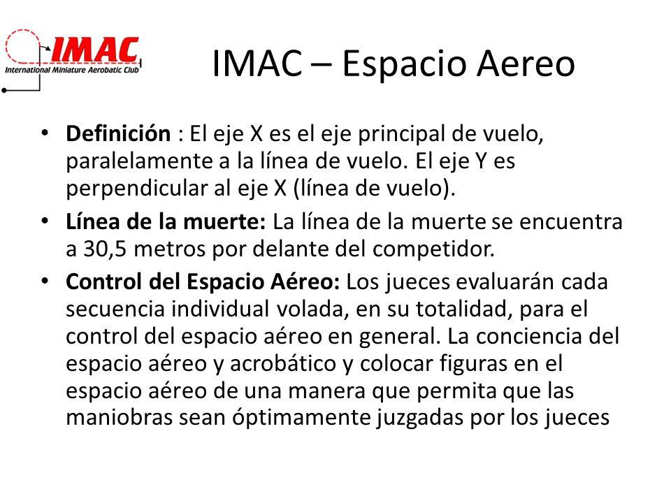 IMAC – Espacio Aereo Definición : El eje X es el eje principal de vuelo, paralelamente a la línea de vuelo. El eje Y es perpendicular al eje X (línea