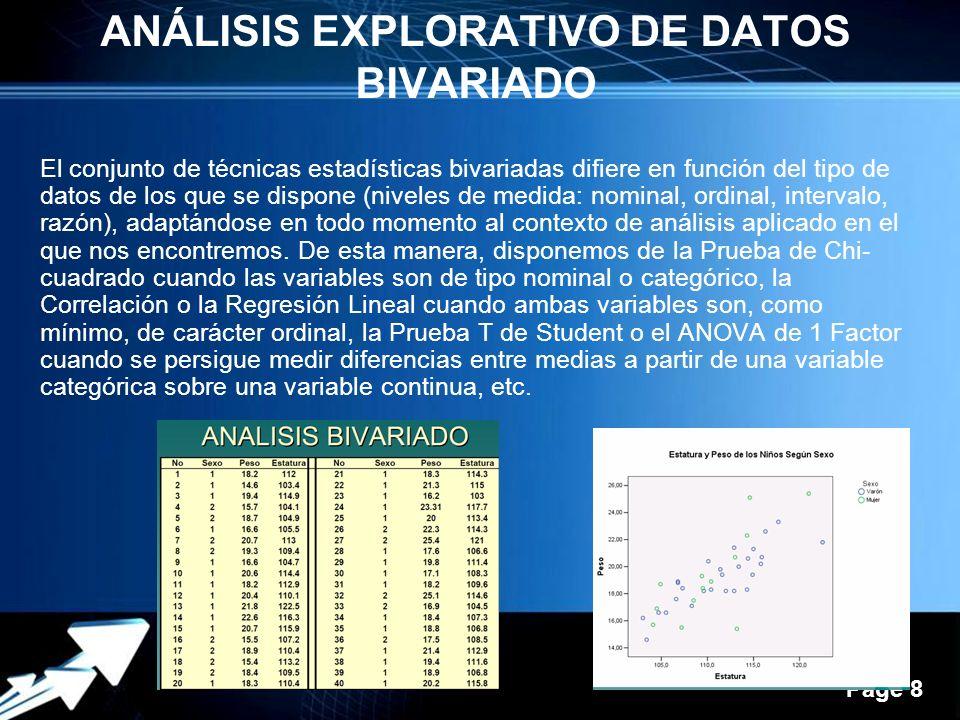 Powerpoint Templates Page 8 ANÁLISIS EXPLORATIVO DE DATOS BIVARIADO El conjunto de técnicas estadísticas bivariadas difiere en función del tipo de datos de los que se dispone (niveles de medida: nominal, ordinal, intervalo, razón), adaptándose en todo momento al contexto de análisis aplicado en el que nos encontremos.