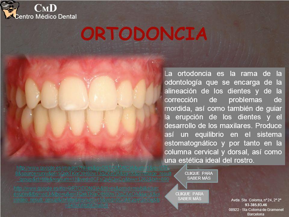 ORTODONCIA CMDCMD Centro Médico Dental La ortodoncia es la rama de la odontología que se encarga de la alineación de los dientes y de la corrección de problemas de mordida, así como también de guiar la erupción de los dientes y el desarrollo de los maxilares.