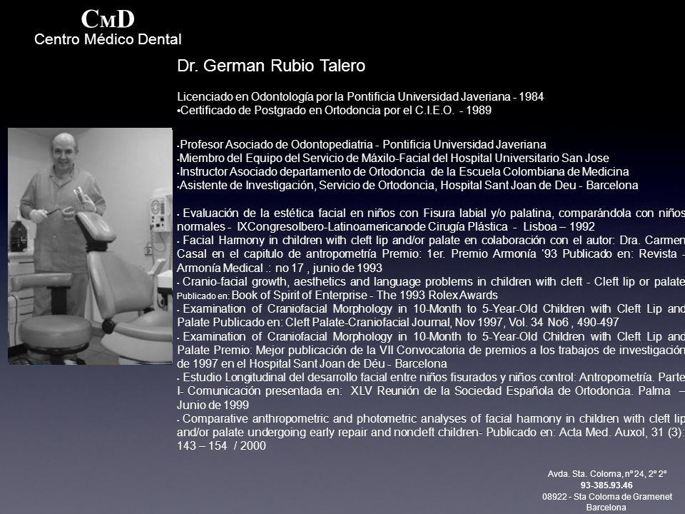 Dr. German Rubio Talero Licenciado en Odontología por la Pontificia Universidad Javeriana - 1984 Certificado de Postgrado en Ortodoncia por el C.I.E.O