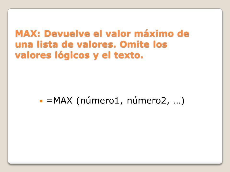 MAX: Devuelve el valor máximo de una lista de valores.