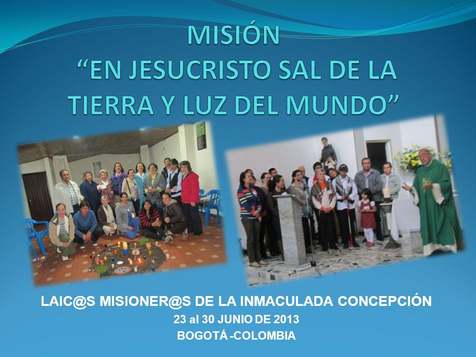 LAIC@S MISIONER@S DE LA INMACULADA CONCEPCIÓN 23 al 30 JUNIO DE 2013 BOGOTÁ -COLOMBIA